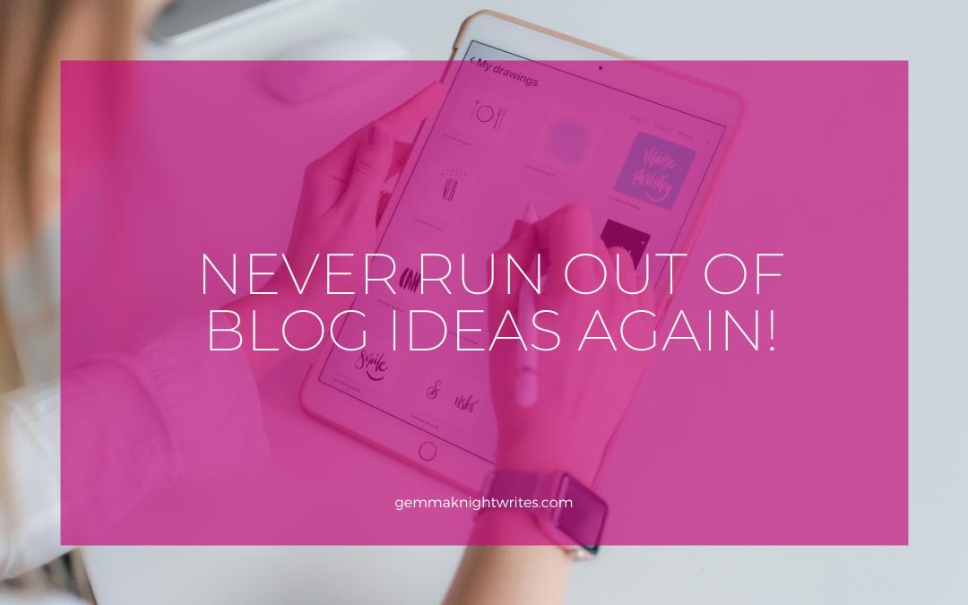 Never Run Out Of Blog Ideas Again