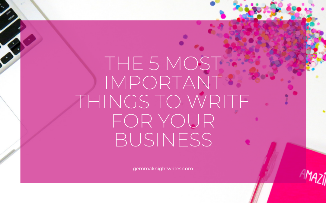 The 5 Most Important Things To Write For Your Business