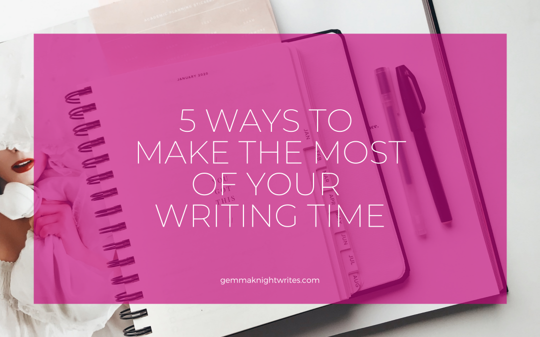 5 Ways To Make The Most Of Your Writing Time