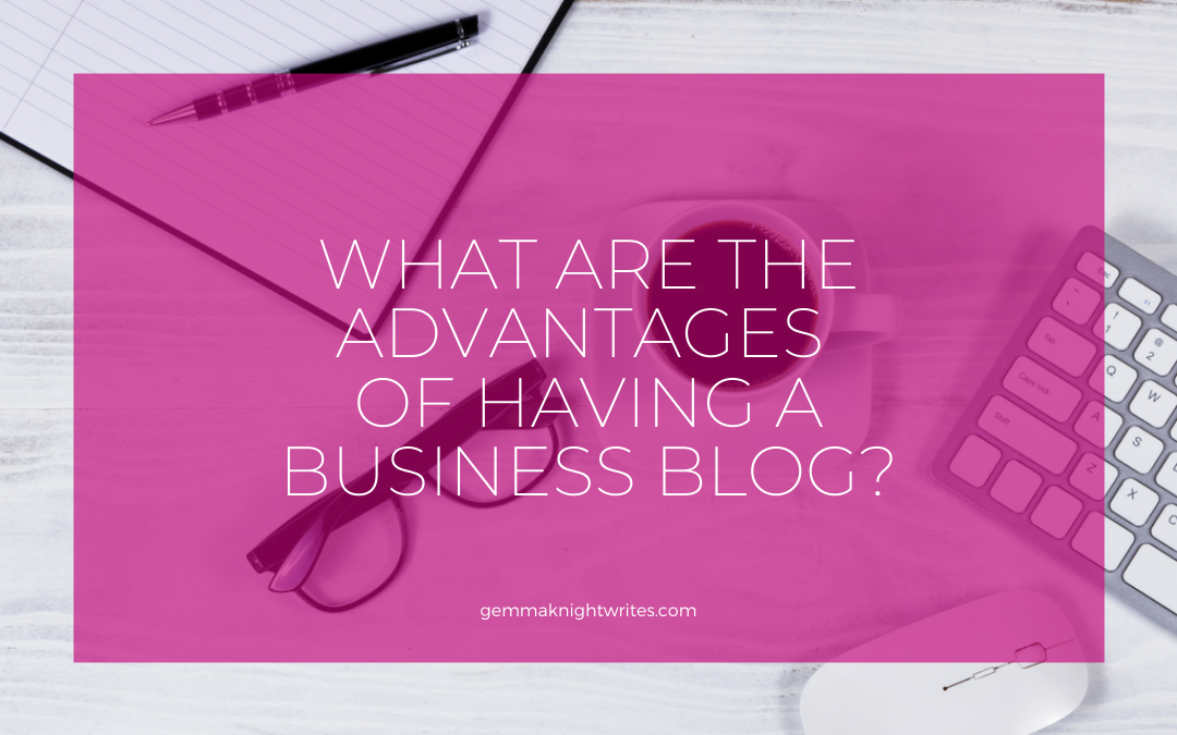 What Are The Advantages Of Having A Business Blog?