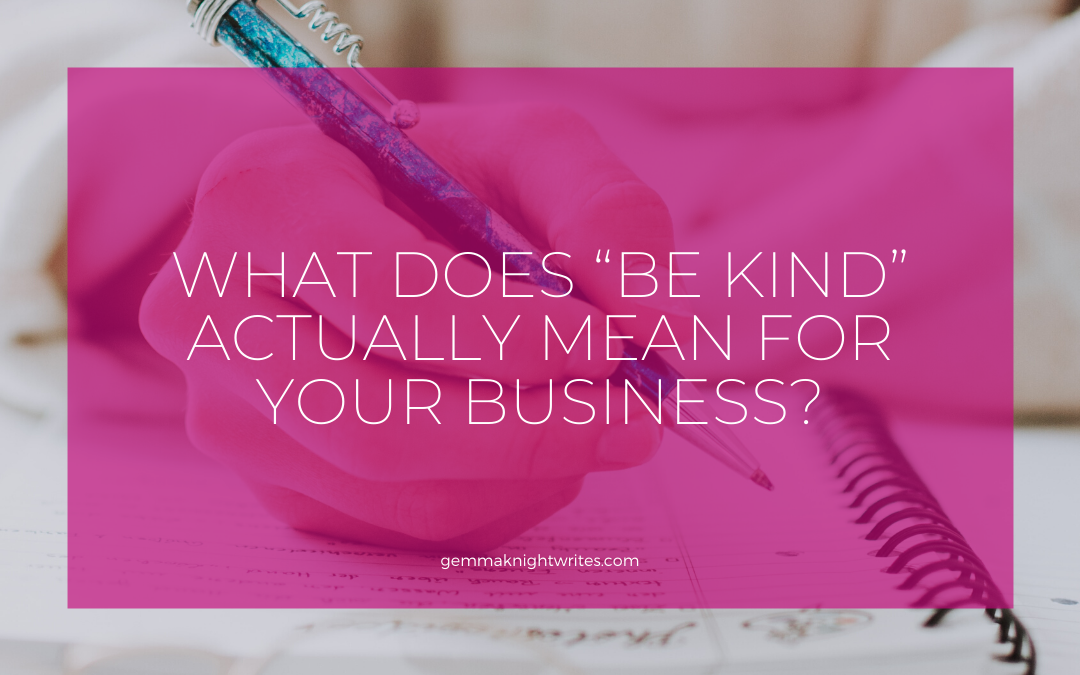 "What Does ""Be Kind"" Actually Mean For Your Business?"