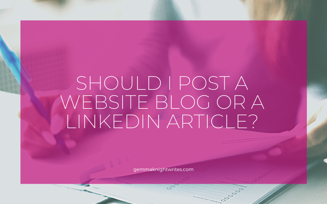 Should I Post A Website Blog Or A LinkedIn Article?