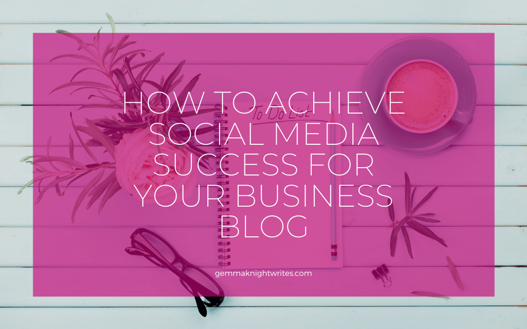 How To Achieve Social Media Success For Your Business Blog