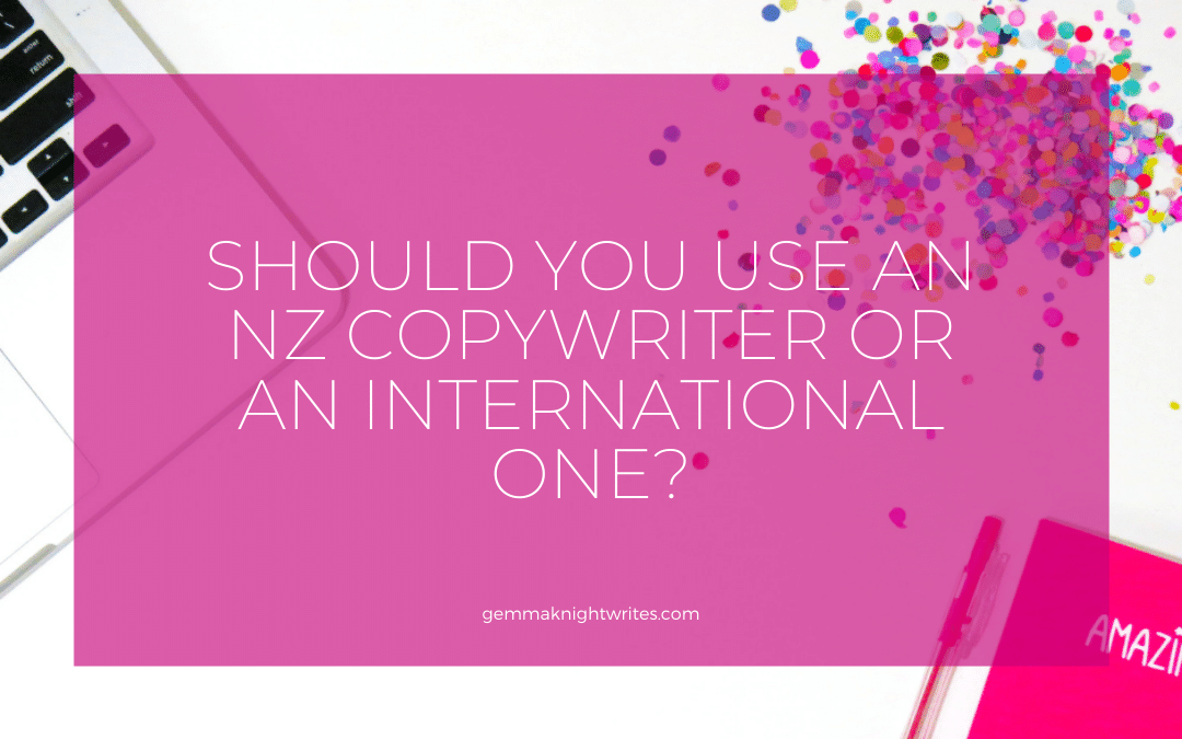 Should I Use An NZ Copywriter Or An Overseas One?
